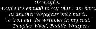 ...or maybe I am here to iron out the wrinkles in my soul -- Douglas Wood